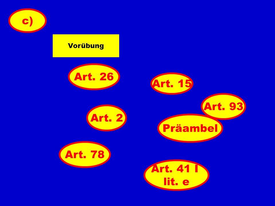 c) Art. 26 Art. 15 Art. 93 Art. 2 Präambel Art. 78 Art. 41 I lit. e