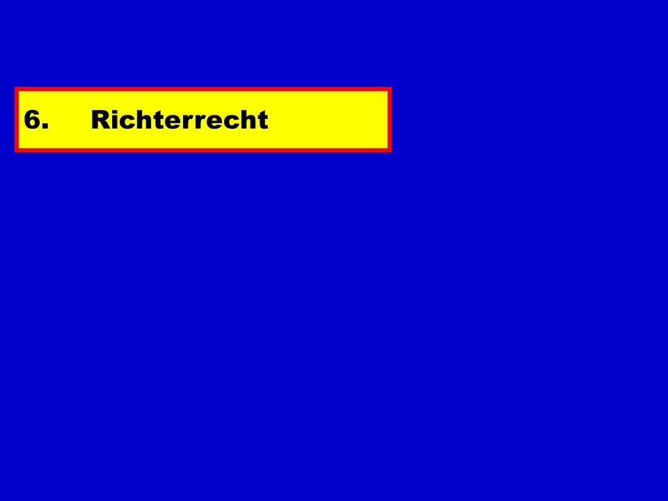 6. Richterrecht