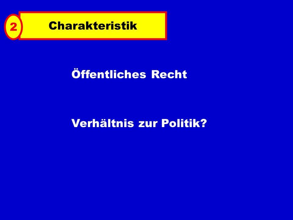 Charakteristik 2 Öffentliches Recht Verhältnis zur Politik