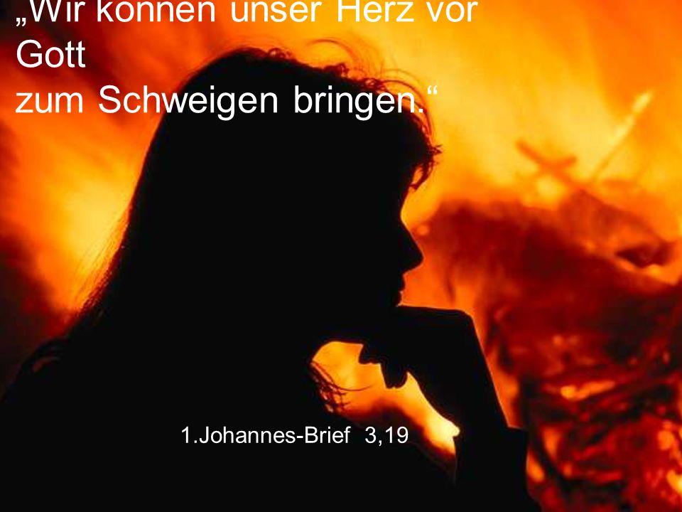 """""""Wir können unser Herz vor Gott zum Schweigen bringen."""