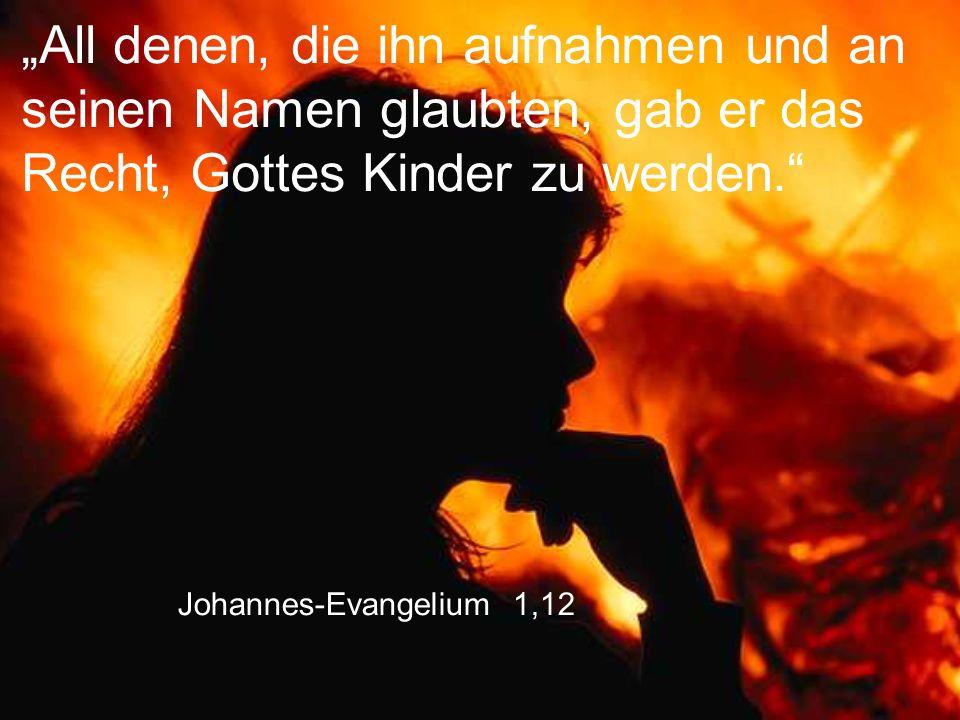 """""""All denen, die ihn aufnahmen und an seinen Namen glaubten, gab er das Recht, Gottes Kinder zu werden."""