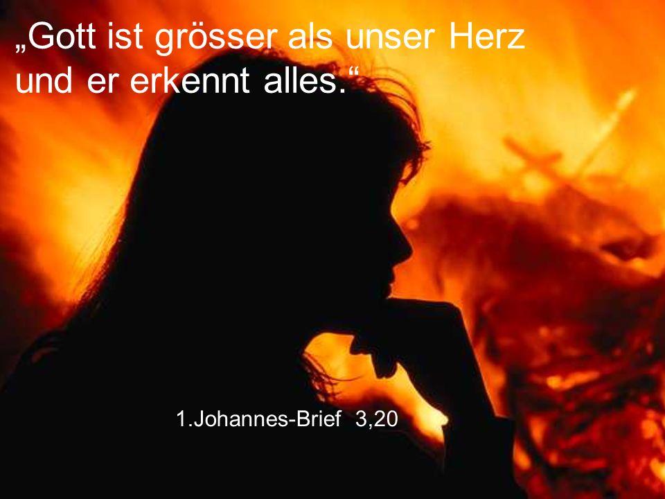 """""""Gott ist grösser als unser Herz und er erkennt alles."""