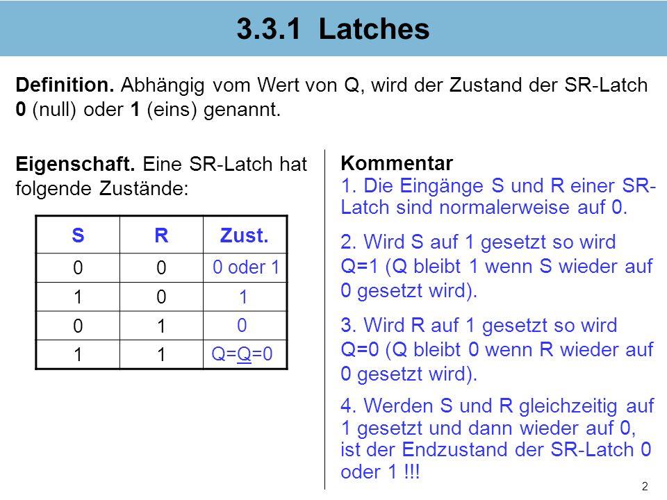 3.3.1 Latches Definition. Abhängig vom Wert von Q, wird der Zustand der SR-Latch 0 (null) oder 1 (eins) genannt.
