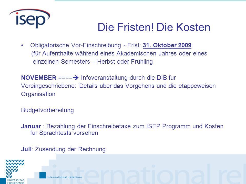 Die Fristen! Die Kosten Obligatorische Vor-Einschreibung - Frist: 31. Oktober 2009. (für Aufenthalte während eines Akademischen Jahres oder eines.