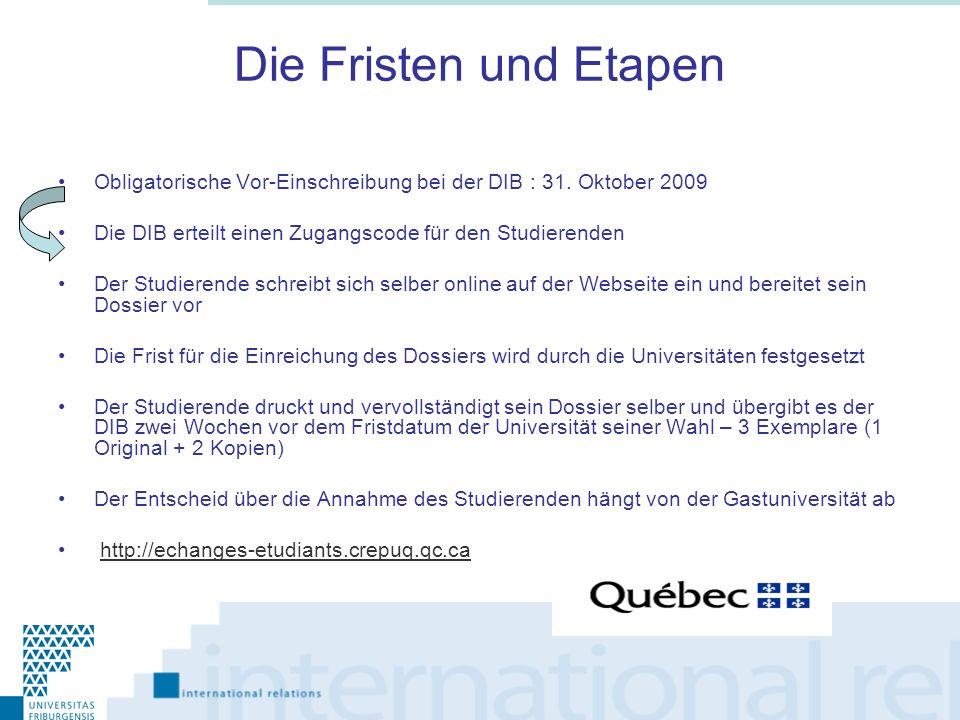 Die Fristen und Etapen Obligatorische Vor-Einschreibung bei der DIB : 31. Oktober 2009. Die DIB erteilt einen Zugangscode für den Studierenden.