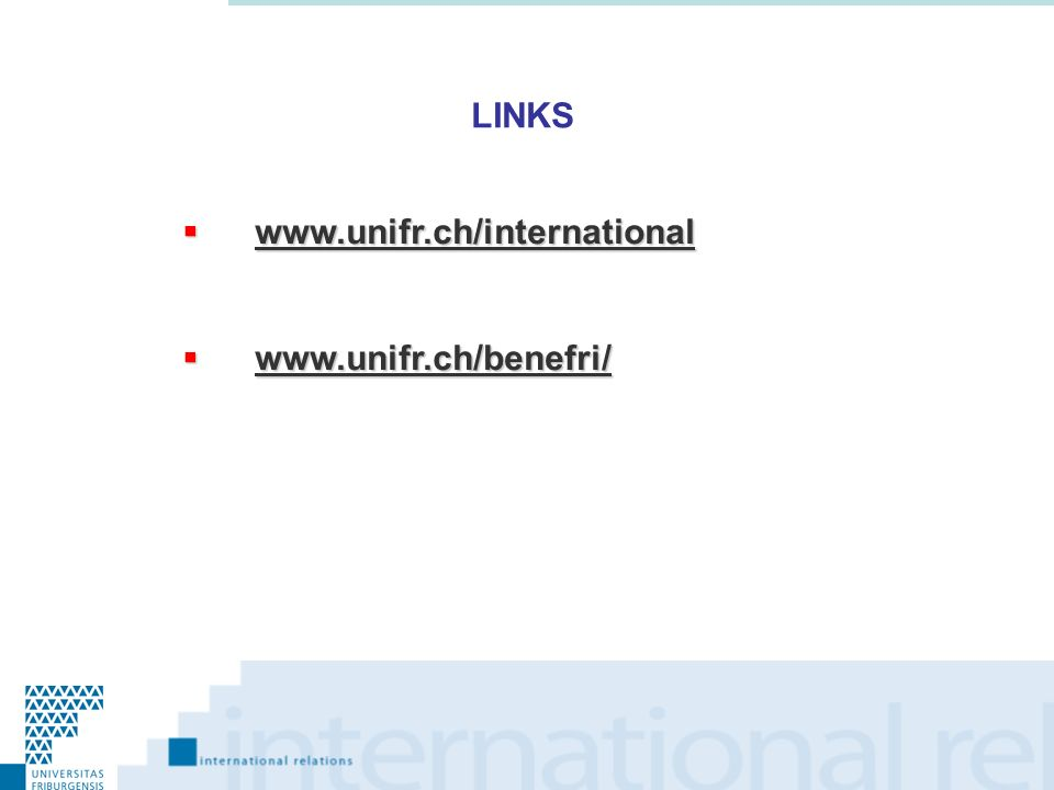 LINKS www.unifr.ch/international www.unifr.ch/benefri/