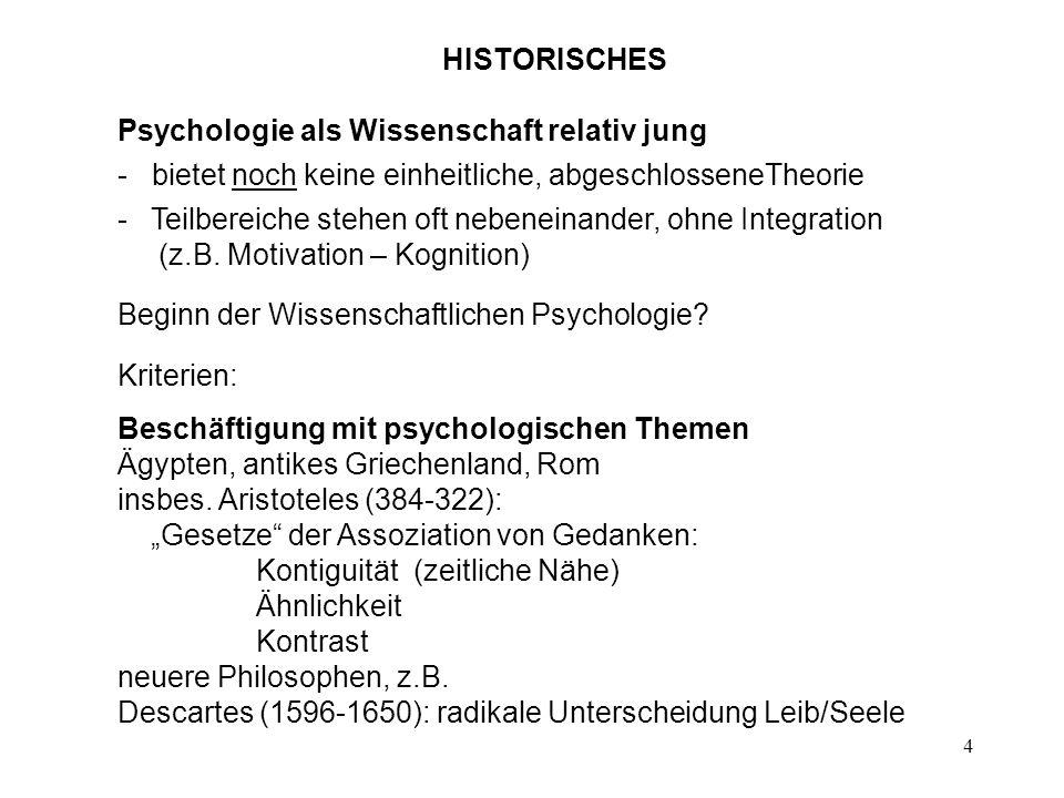 HISTORISCHES Psychologie als Wissenschaft relativ jung. - bietet noch keine einheitliche, abgeschlosseneTheorie.