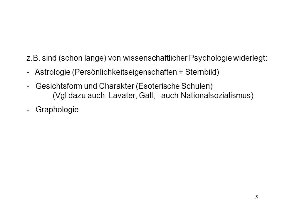 z.B. sind (schon lange) von wissenschaftlicher Psychologie widerlegt: