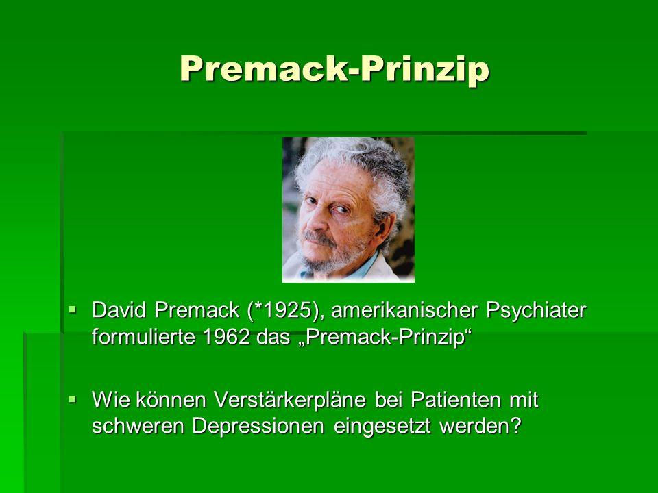 """Premack-Prinzip David Premack (*1925), amerikanischer Psychiater formulierte 1962 das """"Premack-Prinzip"""