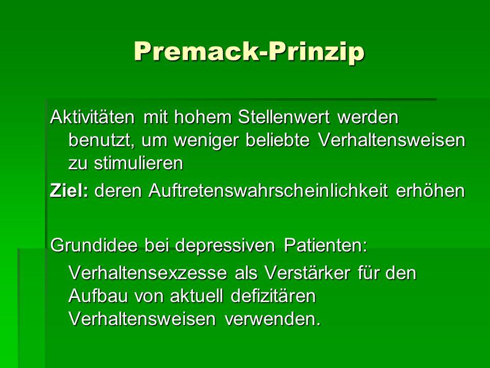 Premack-Prinzip Aktivitäten mit hohem Stellenwert werden benutzt, um weniger beliebte Verhaltensweisen zu stimulieren.