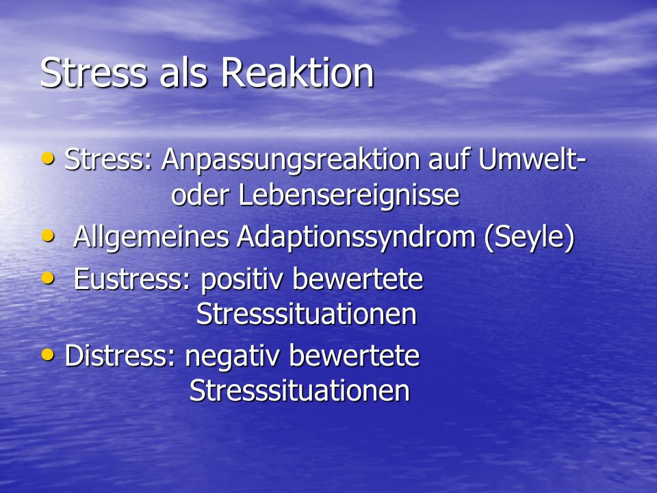 Stress als Reaktion Stress: Anpassungsreaktion auf Umwelt- oder Lebensereignisse. Allgemeines Adaptionssyndrom (Seyle)