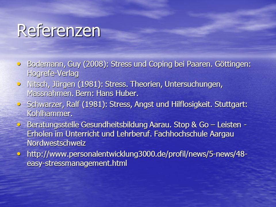 Referenzen Bodemann, Guy (2008): Stress und Coping bei Paaren. Göttingen: Hogrefe-Verlag.