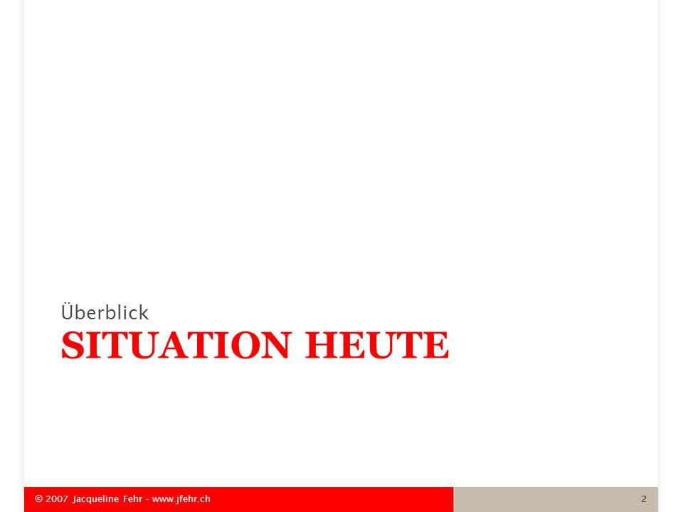 Überblick Situation heute © 2007 Jacqueline Fehr - www.jfehr.ch