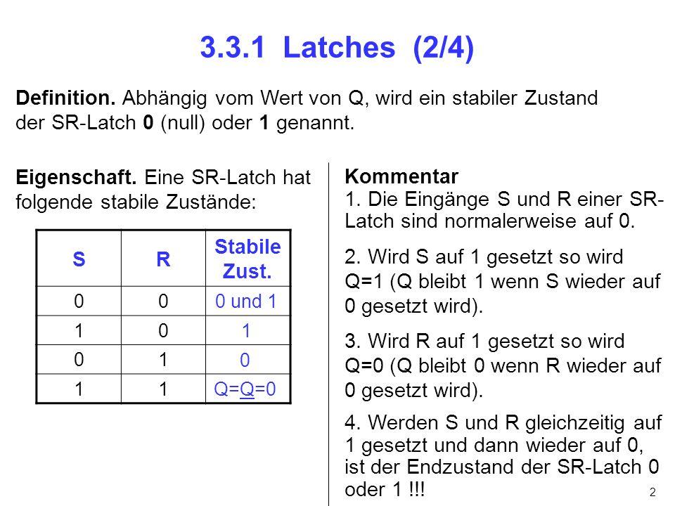 3.3.1 Latches (2/4)Definition. Abhängig vom Wert von Q, wird ein stabiler Zustand der SR-Latch 0 (null) oder 1 genannt.