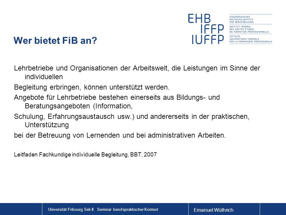 Wer bietet FiB an Lehrbetriebe und Organisationen der Arbeitswelt, die Leistungen im Sinne der individuellen.