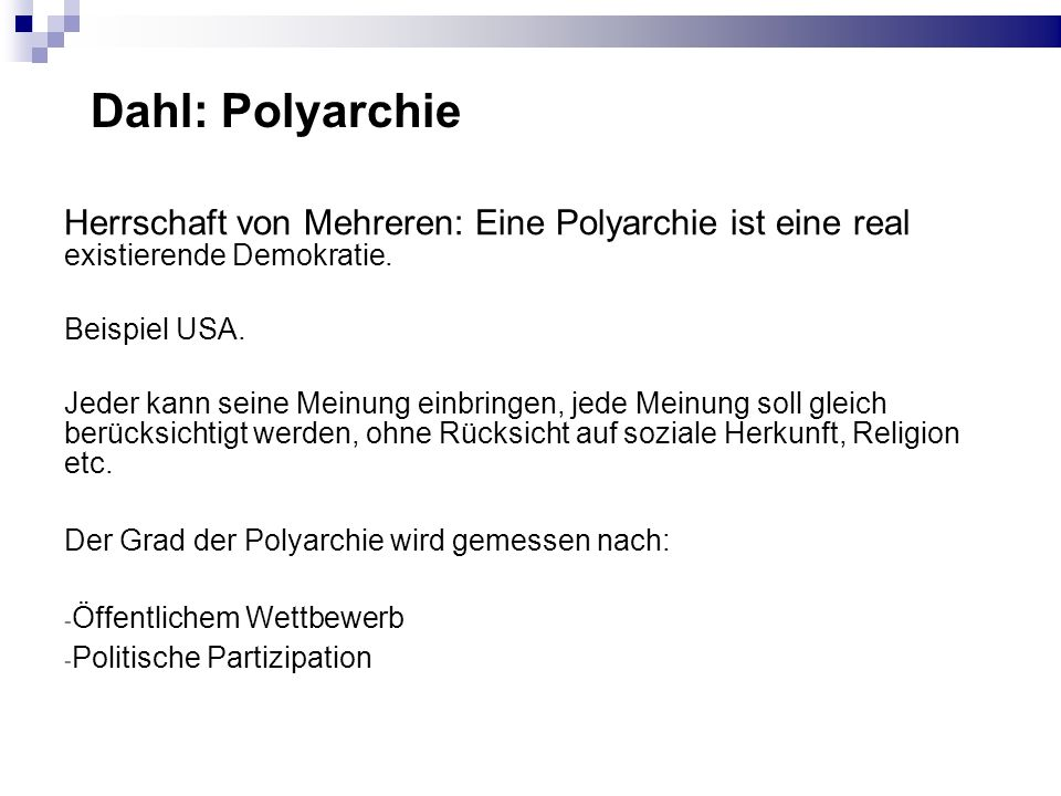 Dahl: Polyarchie Herrschaft von Mehreren: Eine Polyarchie ist eine real existierende Demokratie. Beispiel USA.