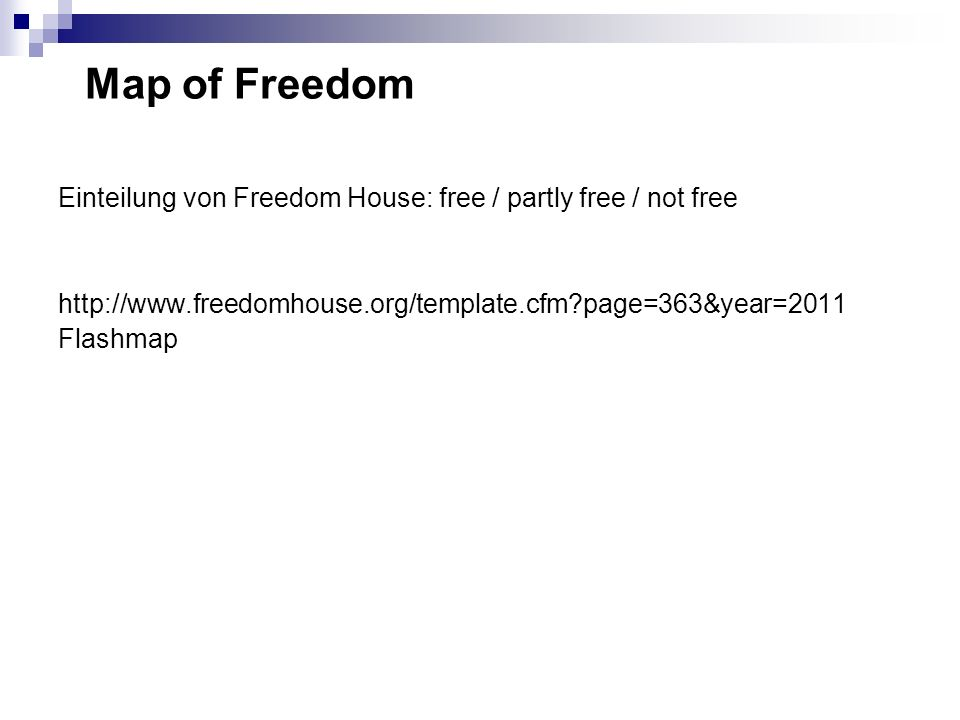 Map of Freedom Einteilung von Freedom House: free / partly free / not free. http://www.freedomhouse.org/template.cfm page=363&year=2011.