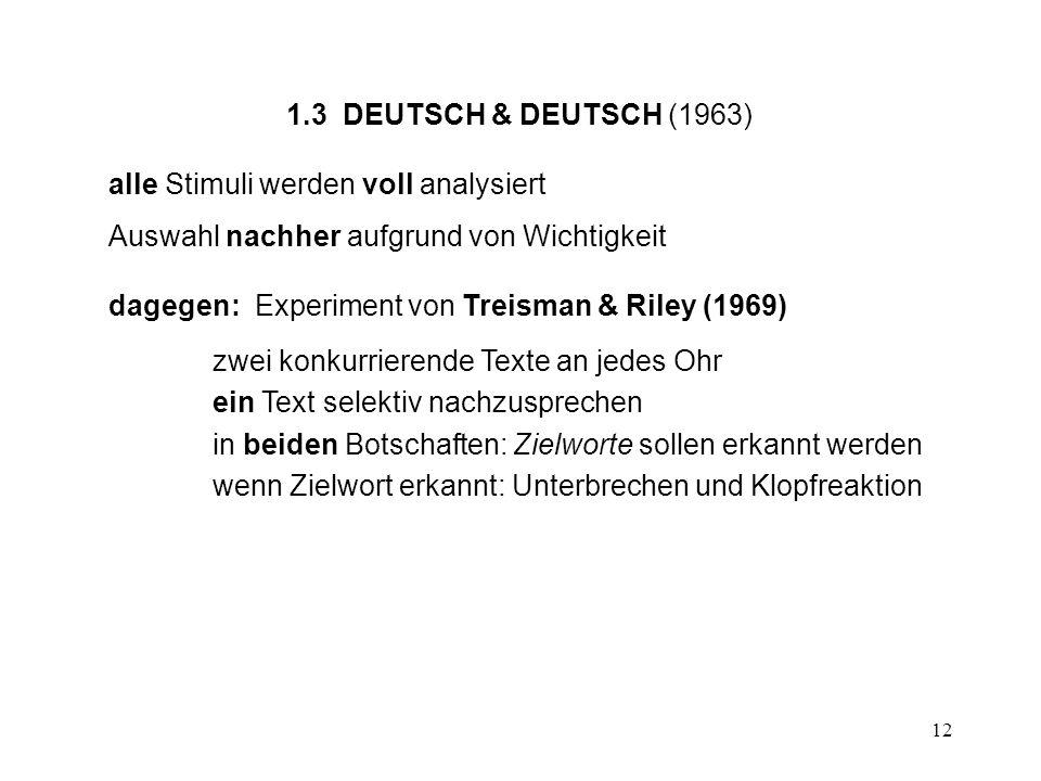 1.3 DEUTSCH & DEUTSCH (1963)alle Stimuli werden voll analysiert. Auswahl nachher aufgrund von Wichtigkeit.
