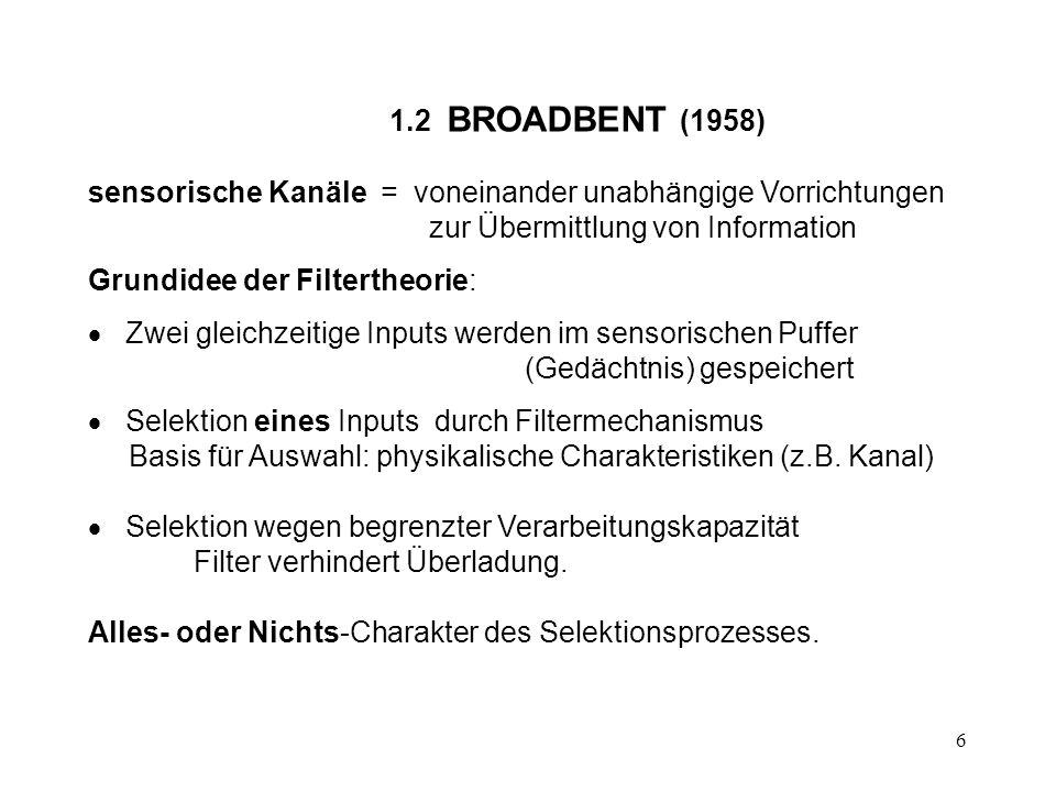 1.2 BROADBENT (1958) sensorische Kanäle = voneinander unabhängige Vorrichtungen zur Übermittlung von Information.