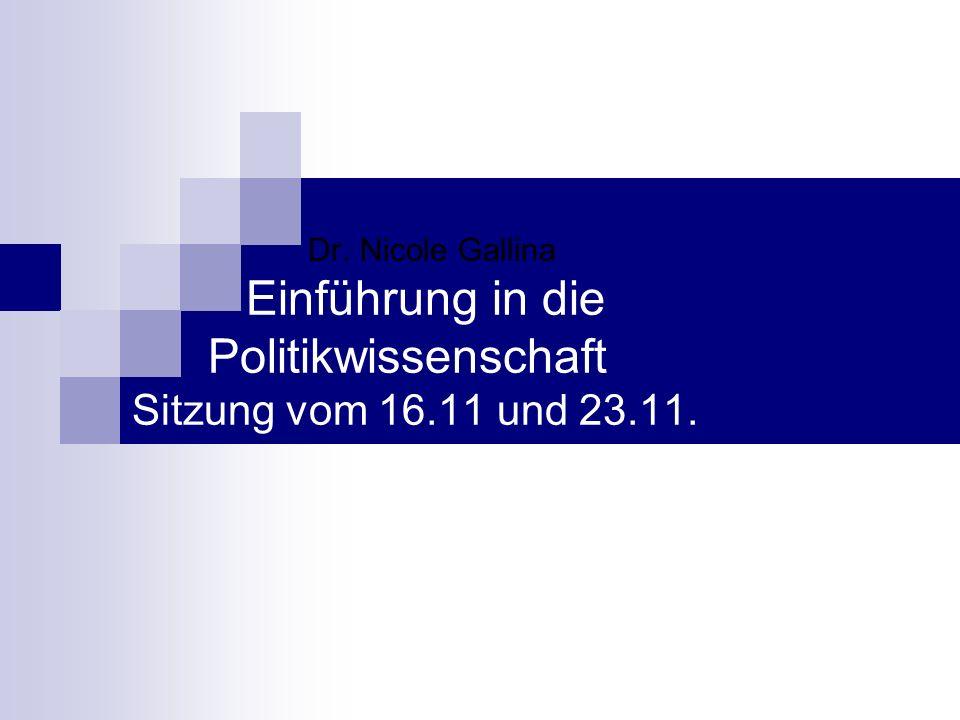 Dr. Nicole Gallina Einführung in die Politikwissenschaft Sitzung vom 16.11 und 23.11.