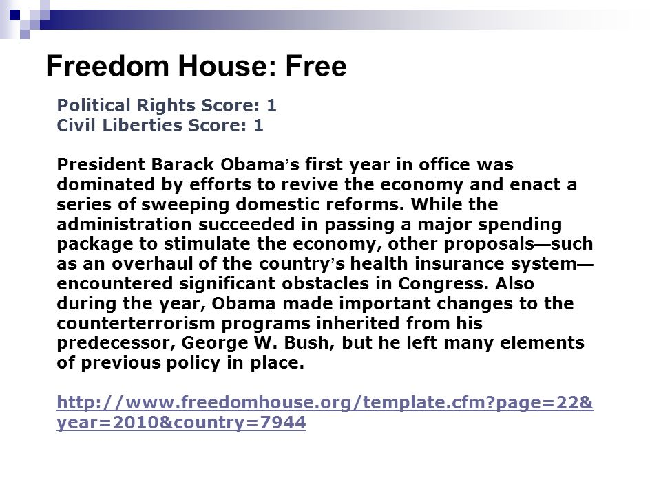 Freedom House: Free Political Rights Score: 1 Civil Liberties Score: 1