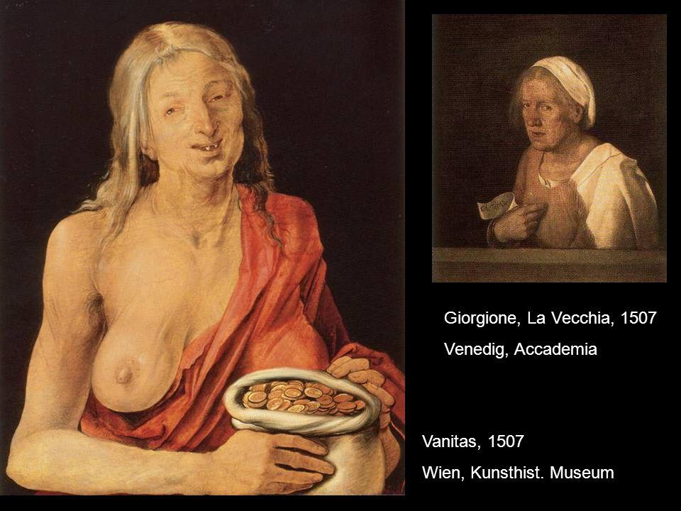 Giorgione, La Vecchia, 1507 Venedig, Accademia Vanitas, 1507 Wien, Kunsthist. Museum