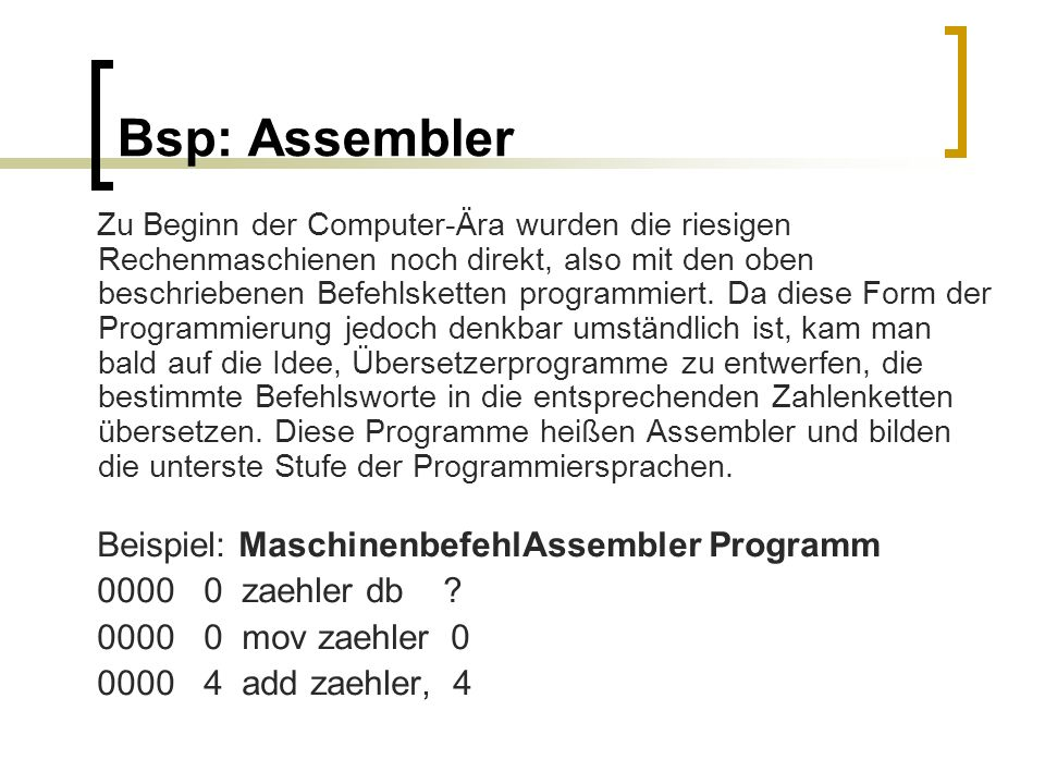 Bsp: Assembler Beispiel: MaschinenbefehlAssembler Programm
