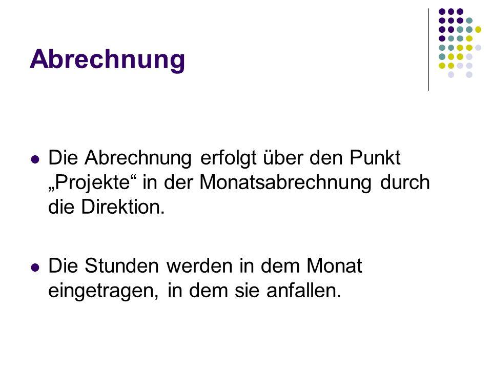 """Abrechnung Die Abrechnung erfolgt über den Punkt """"Projekte in der Monatsabrechnung durch die Direktion."""
