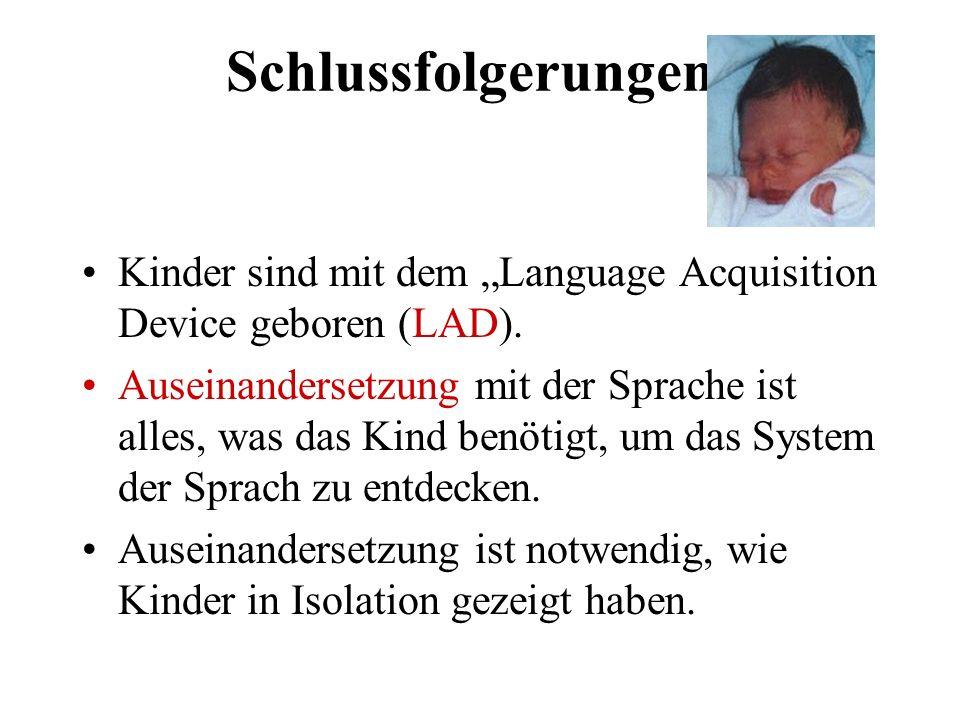 """Schlussfolgerungen: Kinder sind mit dem """"Language Acquisition Device geboren (LAD)."""