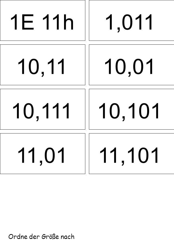 1E 11h 1,011 10,11 10,01 10,111 10,101 11,01 11,101 Ordne der Größe nach
