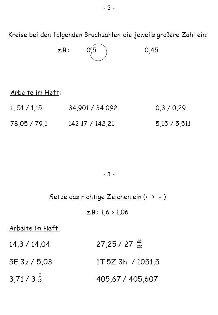 - 2 - Kreise bei den folgenden Bruchzahlen die jeweils größere Zahl ein: z.B.: 0,5 0,45. Arbeite im Heft: