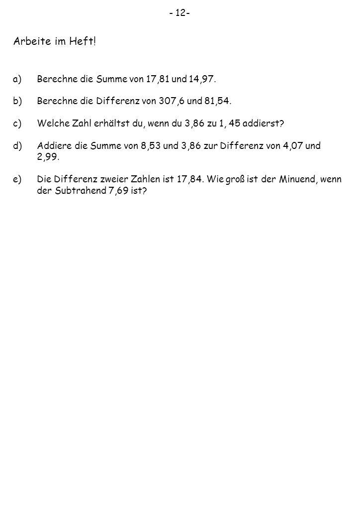 Arbeite im Heft! - 12- Berechne die Summe von 17,81 und 14,97.