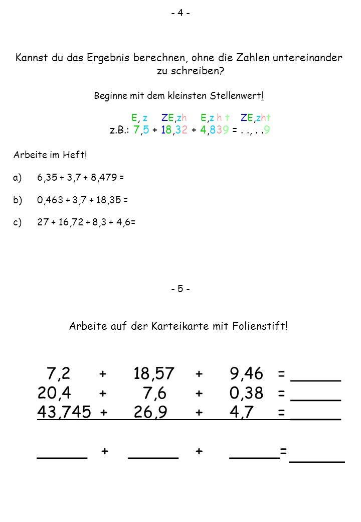 - 4 - Kannst du das Ergebnis berechnen, ohne die Zahlen untereinander zu schreiben Beginne mit dem kleinsten Stellenwert!