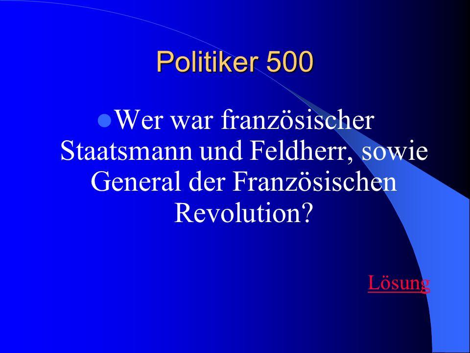 Politiker 500 Wer war französischer Staatsmann und Feldherr, sowie General der Französischen Revolution
