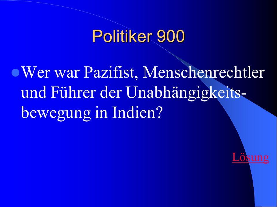 Politiker 900 Wer war Pazifist, Menschenrechtler und Führer der Unabhängigkeits-bewegung in Indien