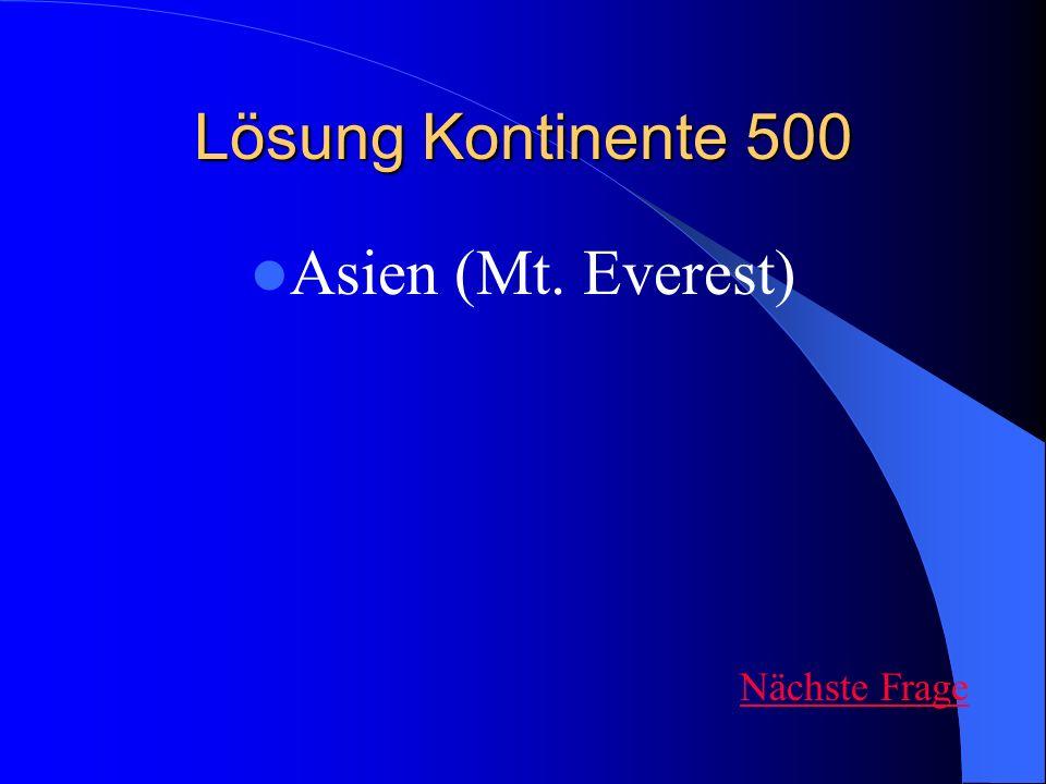 Lösung Kontinente 500 Asien (Mt. Everest) Nächste Frage
