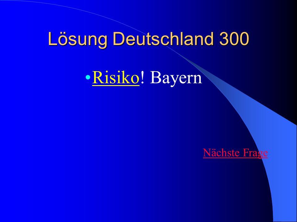 Lösung Deutschland 300 Risiko! Bayern Nächste Frage
