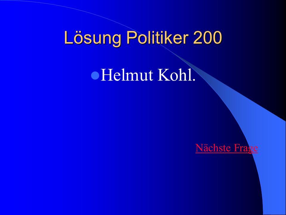Lösung Politiker 200 Helmut Kohl. Nächste Frage