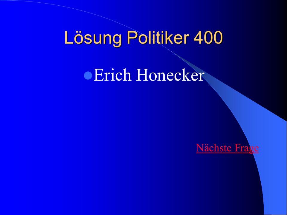 Lösung Politiker 400 Erich Honecker Nächste Frage