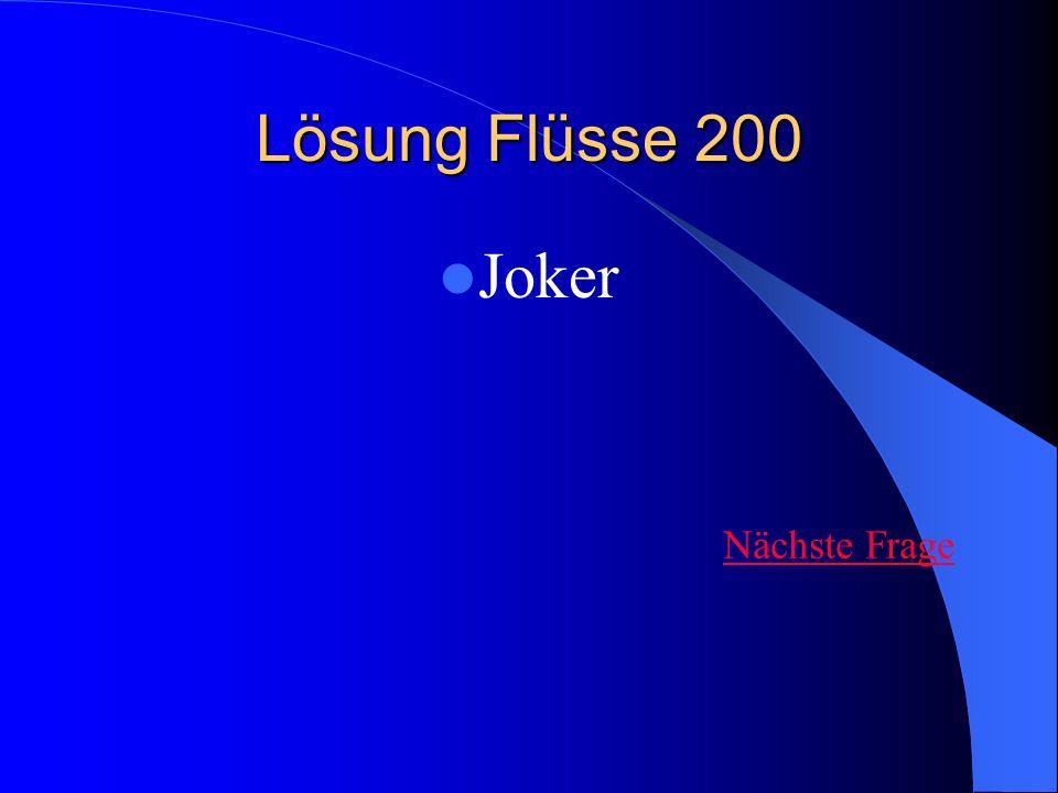Lösung Flüsse 200 Joker Nächste Frage