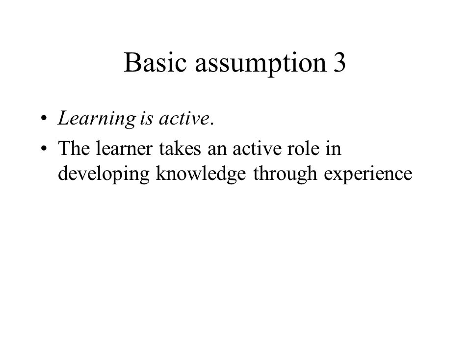 Basic assumption 3 Learning is active.