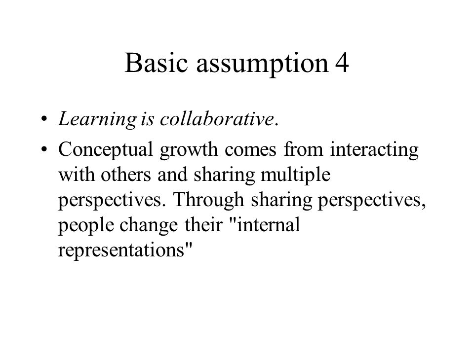 Basic assumption 4 Learning is collaborative.