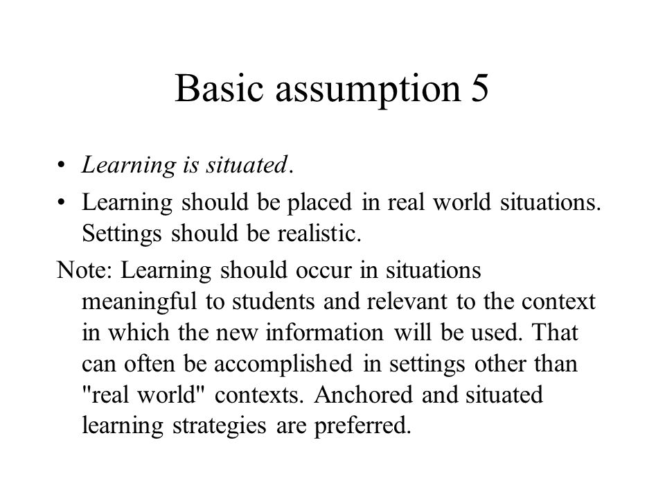 Basic assumption 5 Learning is situated.