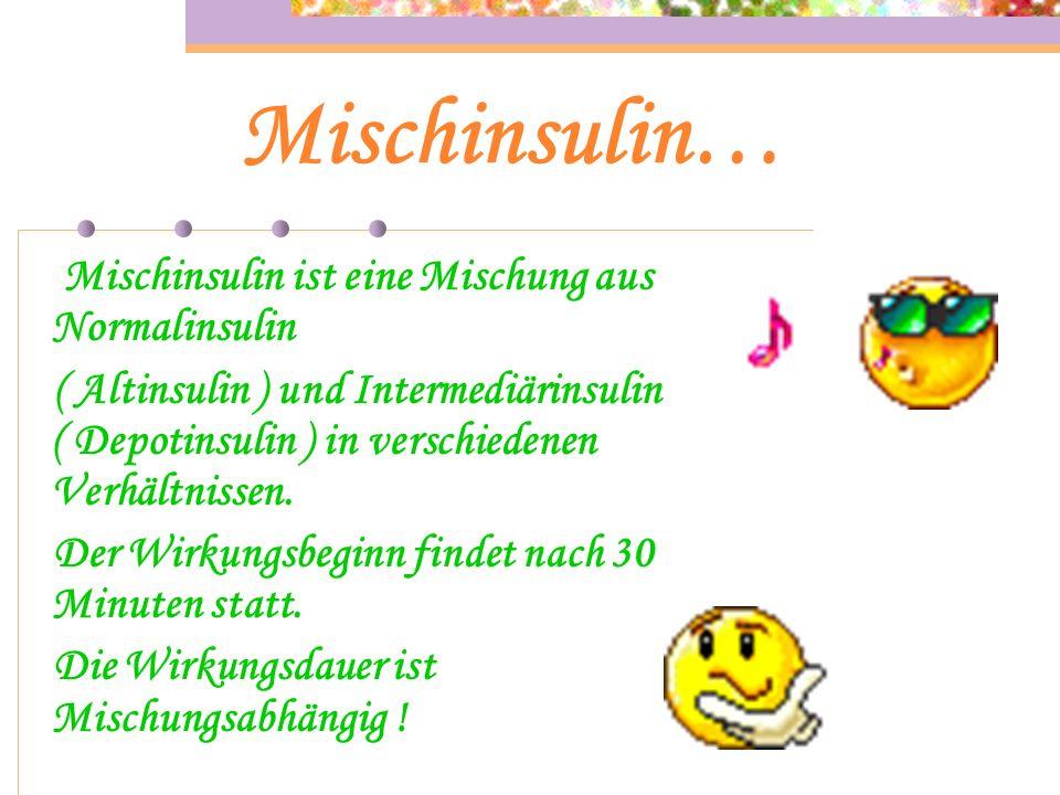 Mischinsulin… Mischinsulin ist eine Mischung aus Normalinsulin