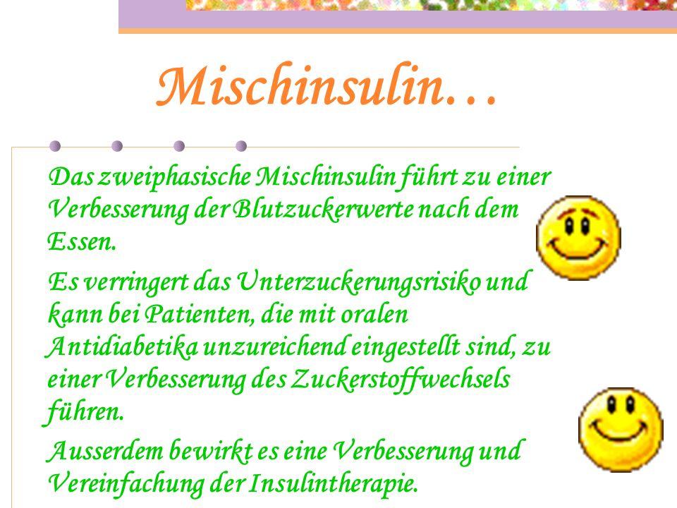 Mischinsulin… Das zweiphasische Mischinsulin führt zu einer Verbesserung der Blutzuckerwerte nach dem Essen.