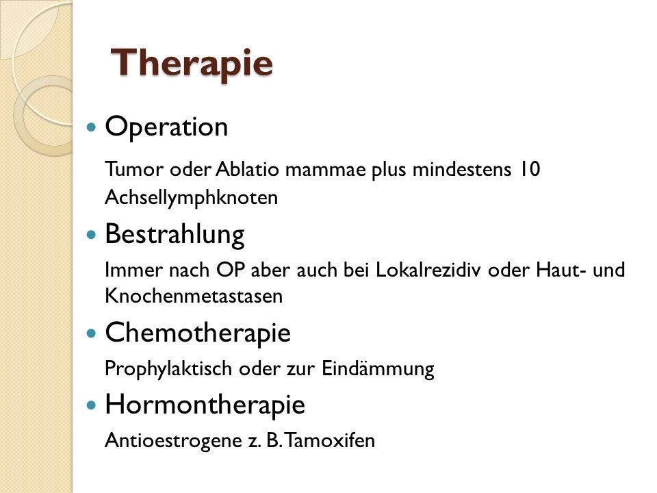 Therapie Operation. Tumor oder Ablatio mammae plus mindestens 10 Achsellymphknoten. Bestrahlung.