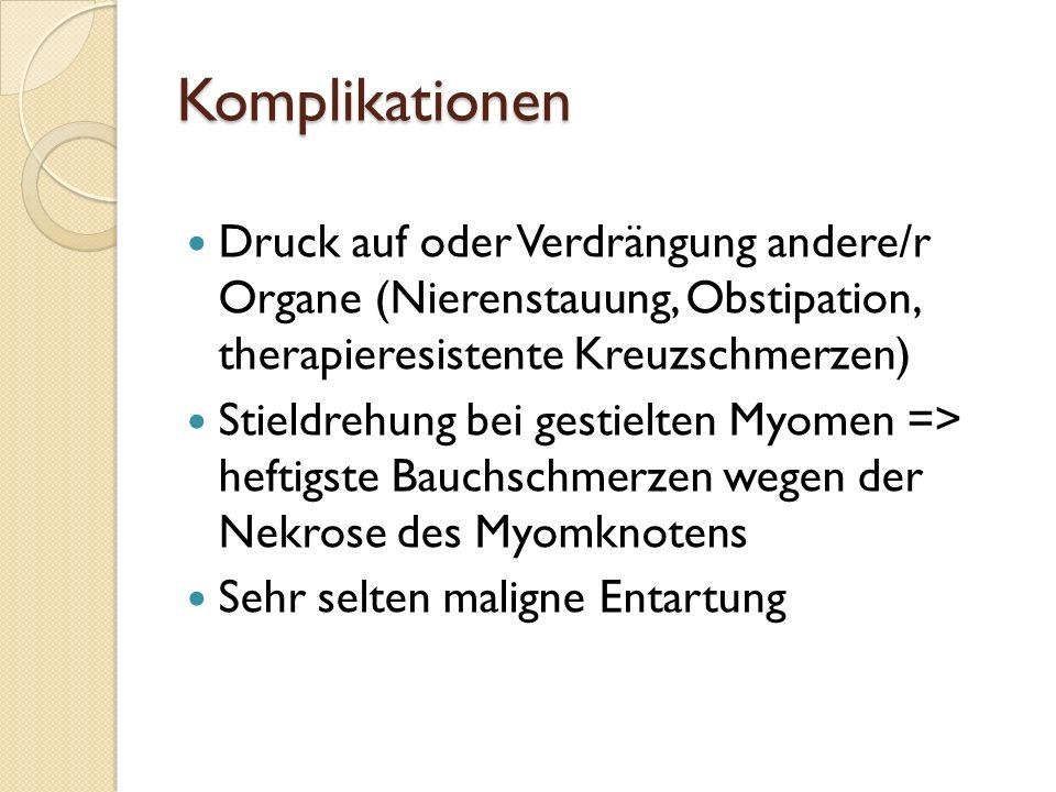 Komplikationen Druck auf oder Verdrängung andere/r Organe (Nierenstauung, Obstipation, therapieresistente Kreuzschmerzen)