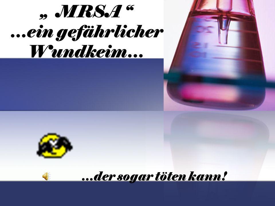 """"""" MRSA …ein gefährlicher Wundkeim…"""
