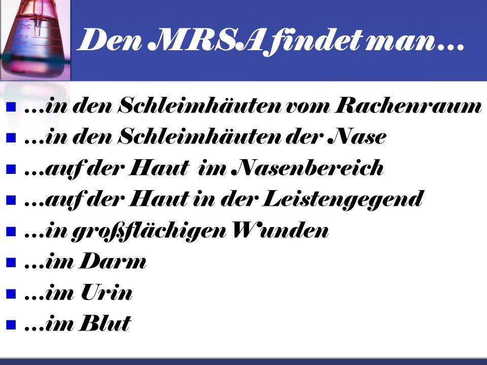 Den MRSA findet man… …in den Schleimhäuten vom Rachenraum