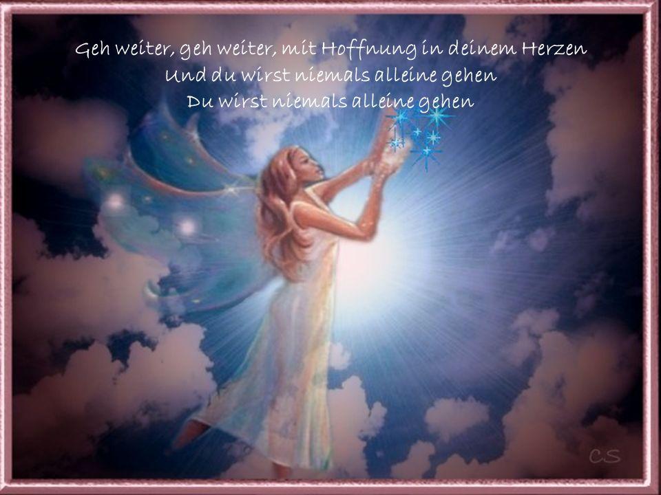 Geh weiter, geh weiter, mit Hoffnung in deinem Herzen